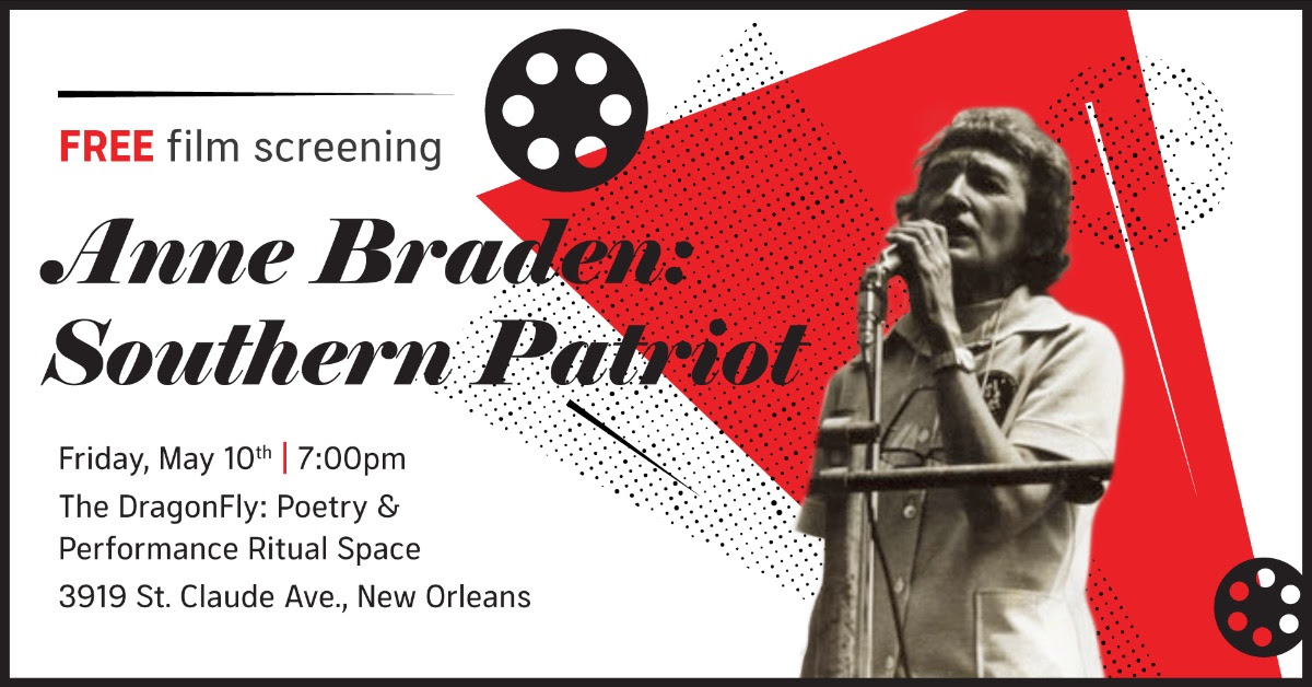 Free film screening Anne Braden: Southern Patriot  Friday May 10th | 7:00pm The DragonFly: Poetery & Performance Ritual Space 3919 St. Claude Ave., New Orleans